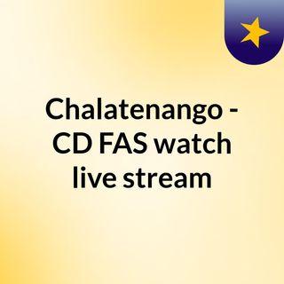 Chalatenango - CD FAS watch live stream