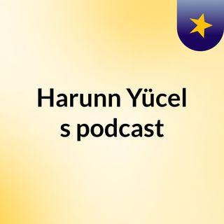 Episode 2 - Harunn Yücel's podcast