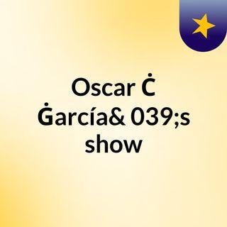 Oscar Ċ Ġarcía's show