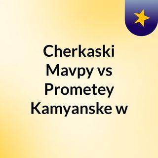 Cherkaski Mavpy vs Prometey Kamyanske w