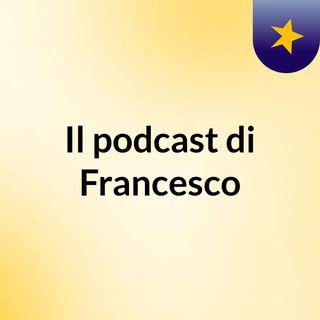 Episodio 1a - Il podcast di Francesco
