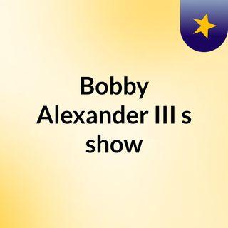 Bobby Alexander III's show