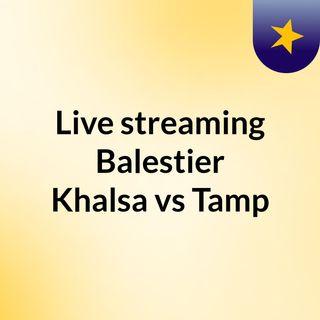 Live streaming Balestier Khalsa vs Tamp
