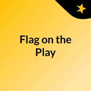 Flag on the Play Ep 3 : Lake Tahoe, Quarterback Rumors, and Cam Newton