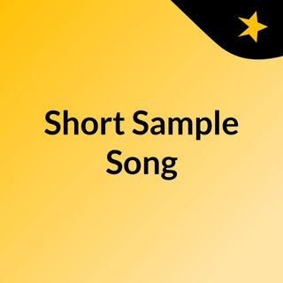 Short Sample Song