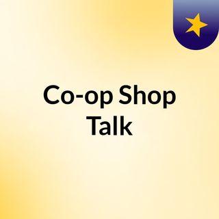 Co-op Shop Talk #1