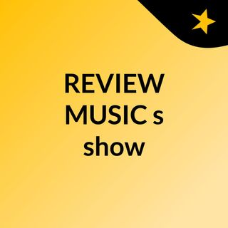 REVIEW MUSIC's show