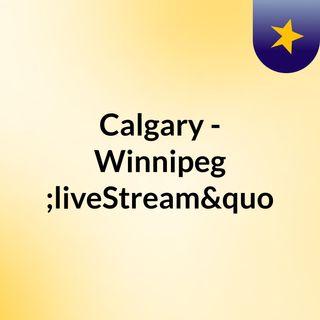 "Calgary - Winnipeg ""liveStream""(live)"