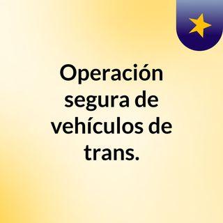 Operación segura de vehículos de trans.