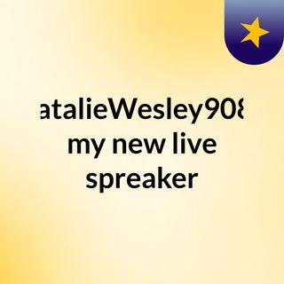NatalieWesley9088 my new live spreaker