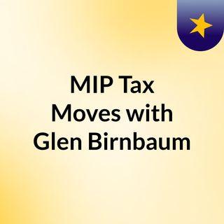 MIP Tax Moves with Glen Birnbaum