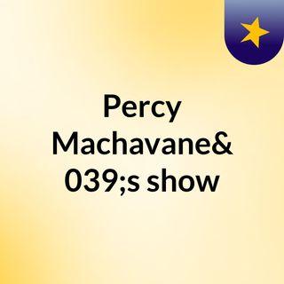 Percy Machavane's show