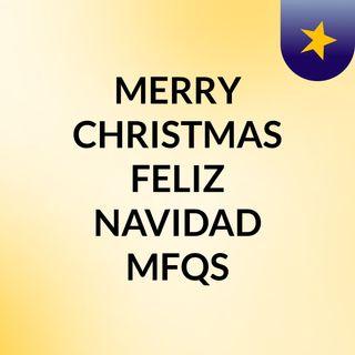 MERRY CHRISTMAS FELIZ NAVIDAD  MFQS