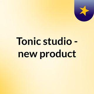 Tonic_studio_uk_new_products