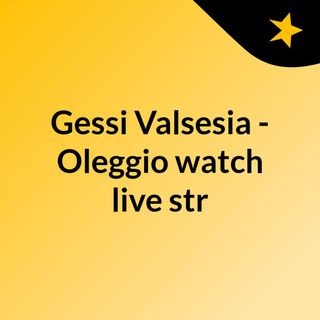 Gessi Valsesia - Oleggio watch live str