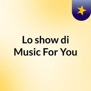Lo show di Music For You