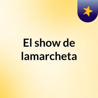 El show de lamarcheta
