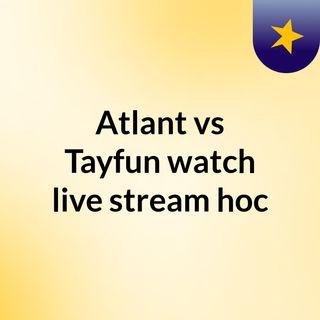 Atlant vs Tayfun watch live stream  hoc