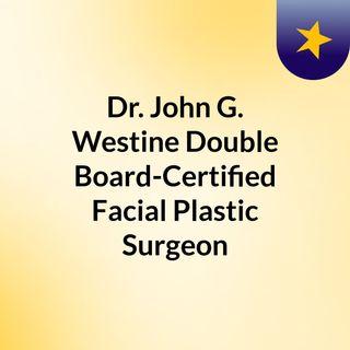 Dr. John G. Westine Double Board-Certified Facial Plastic Surgeon