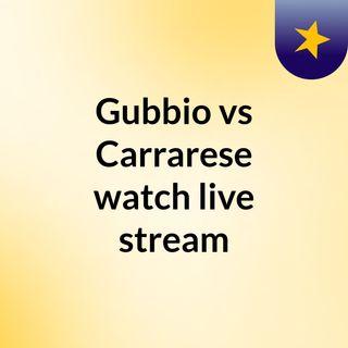 Gubbio vs Carrarese watch live stream