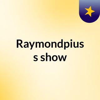Episode 5 - Raymondpius's show
