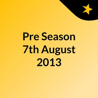 Pre Season 7th August 2013