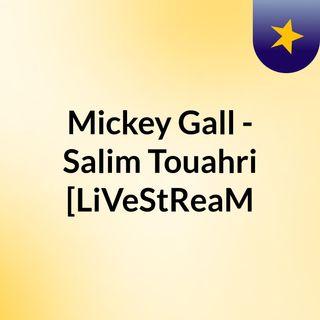 Mickey Gall - Salim Touahri [LiVeStReaM