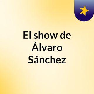 El show de Álvaro Sánchez