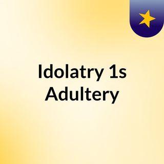 IDOLATRY IS ADULTERY