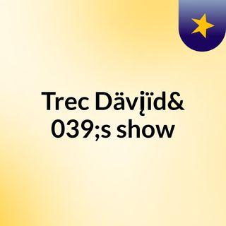 Trec Dävįïd's show