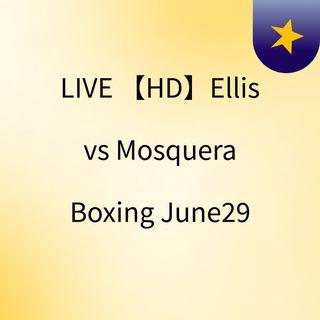 LIVE 【HD】Ellis vs Mosquera Boxing June29