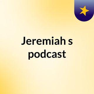 Jeremiah's podcast