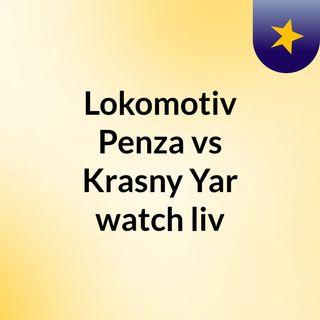 Lokomotiv Penza vs Krasny Yar watch liv