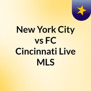 New York City vs FC Cincinnati Live MLS#