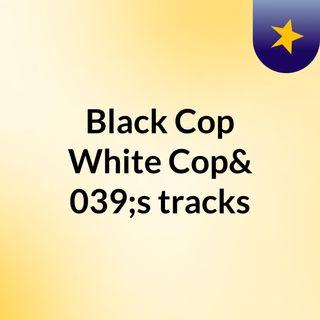 Black Cop White Cop | Teenage Years!