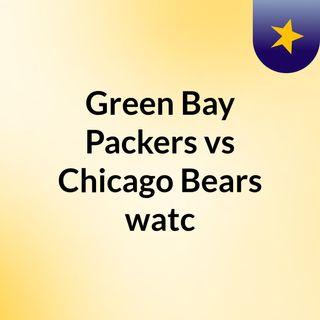 Green Bay Packers vs Chicago Bears watc