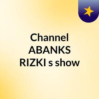 Channel ABANKS RIZKI's show