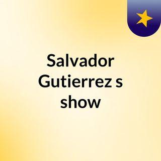 Salvador Gutierrez's show