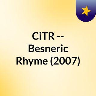 CiTR -- Besneric Rhyme (2007)