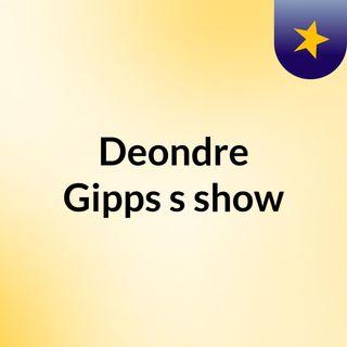 Deondre Gipps's show