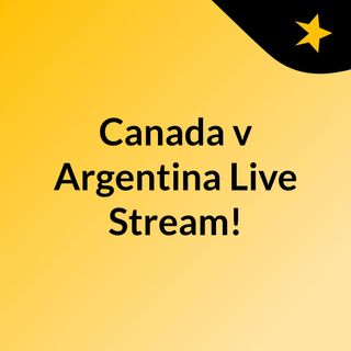 Canada v Argentina Live Stream!