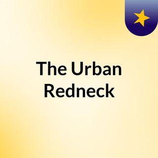 The Urban Redneck