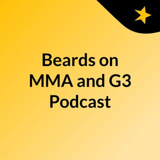 Beards on MMA and G3 Podcast