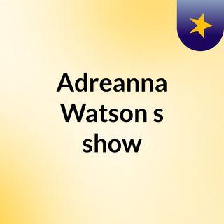 Adreanna Watson's show