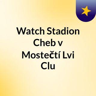Watch Stadion Cheb v Mostečtí Lvi Clu