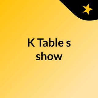 Welcome To The K Table