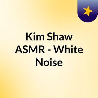 Kim Shaw ASMR - White Noise