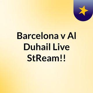 Barcelona v Al Duhail Live'StReam!!