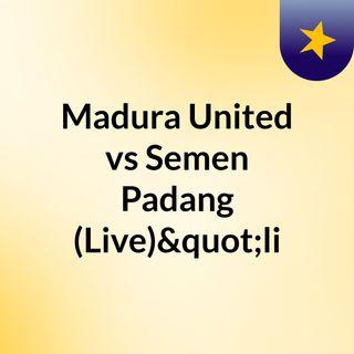 "Madura United vs Semen Padang (Live)""li"