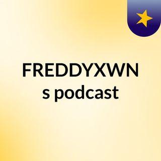 FREDDYXWN's podcast